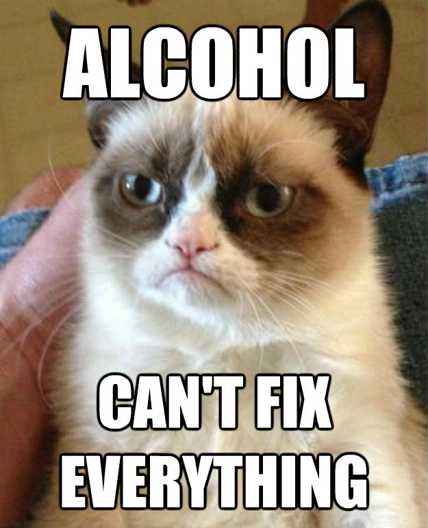 Alcohol can't fix everything