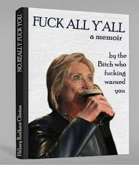 Fuck all y'all by the bitch who tried to warn you - Hillary